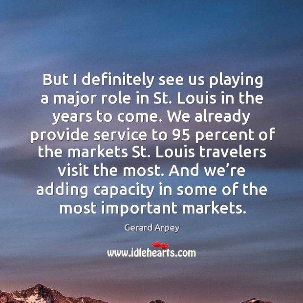 But I definitely see us playing a major role in st. Louis in the years to come. Image