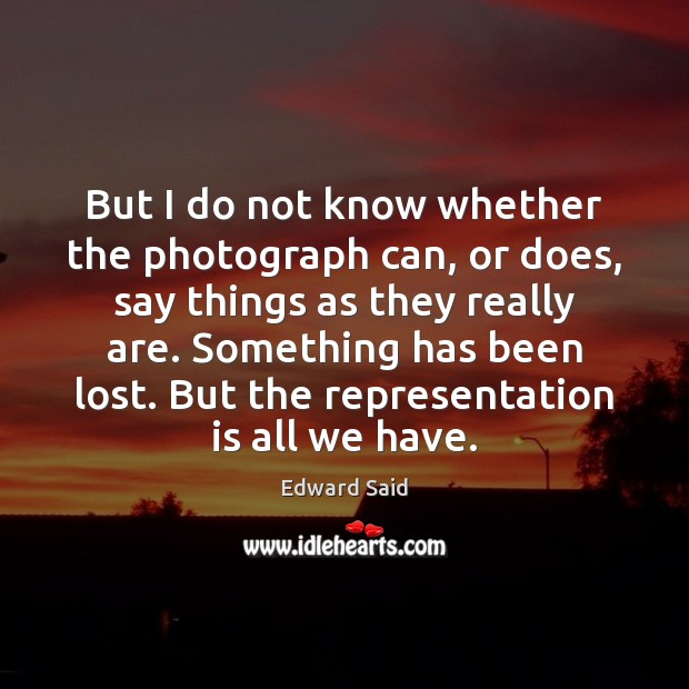 But I do not know whether the photograph can, or does, say Image