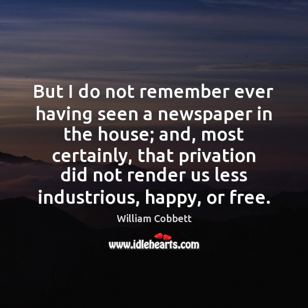 But I do not remember ever having seen a newspaper in the William Cobbett Picture Quote
