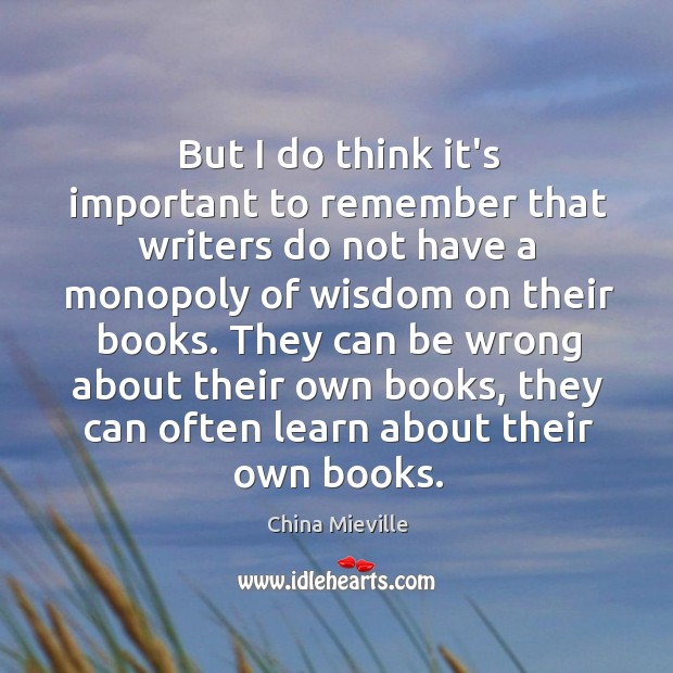 But I do think it's important to remember that writers do not Image