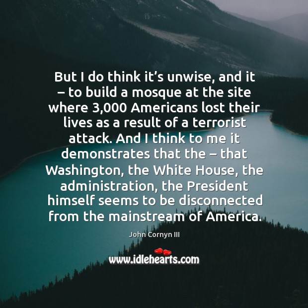 But I do think it's unwise, and it – to build a mosque at the site where 3,000 americans Image