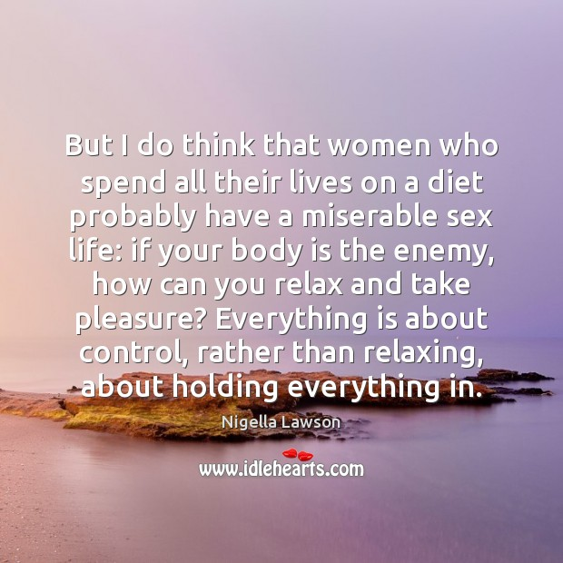 But I do think that women who spend all their lives on Image