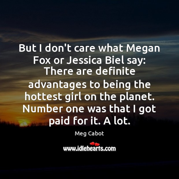 But I don't care what Megan Fox or Jessica Biel say: There Meg Cabot Picture Quote