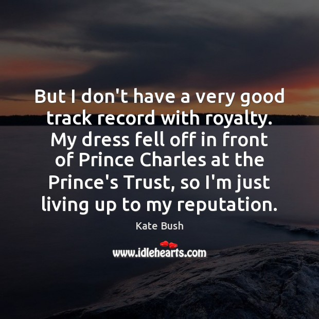 But I don't have a very good track record with royalty. My Image