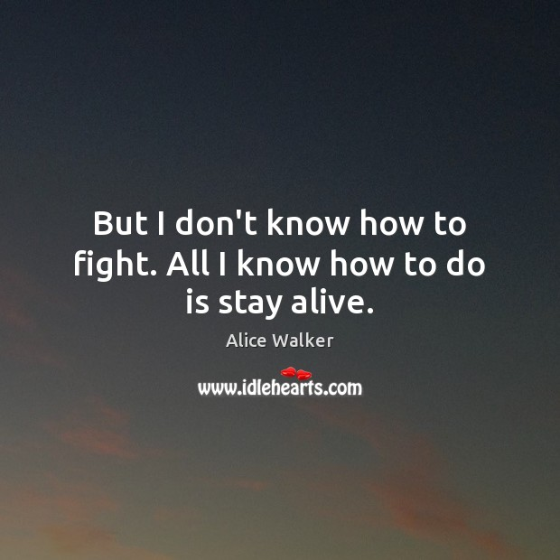 Image, But I don't know how to fight. All I know how to do is stay alive.