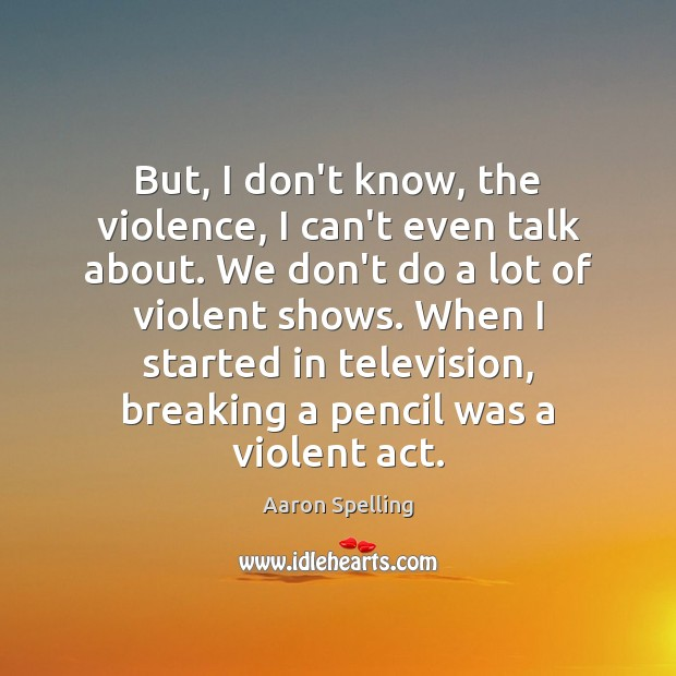 But, I don't know, the violence, I can't even talk about. We Image