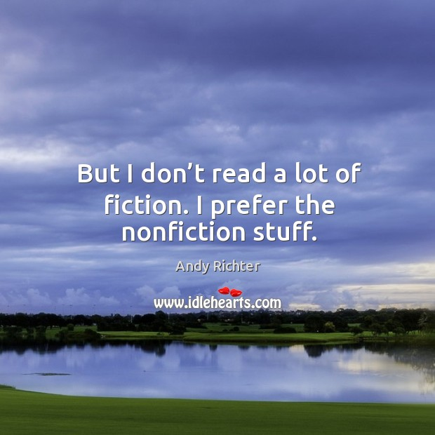 Image, But I don't read a lot of fiction. I prefer the nonfiction stuff.