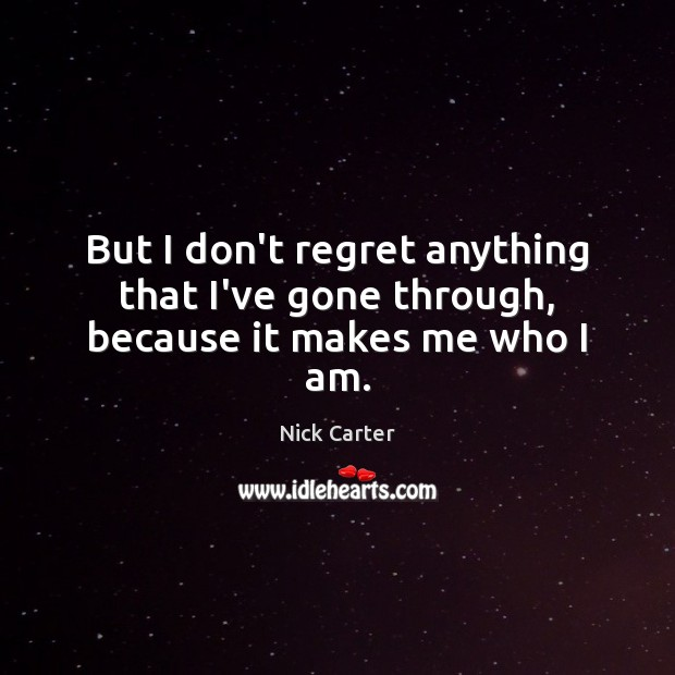 Image, But I don't regret anything that I've gone through, because it makes me who I am.