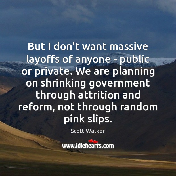 Image, But I don't want massive layoffs of anyone – public or private.