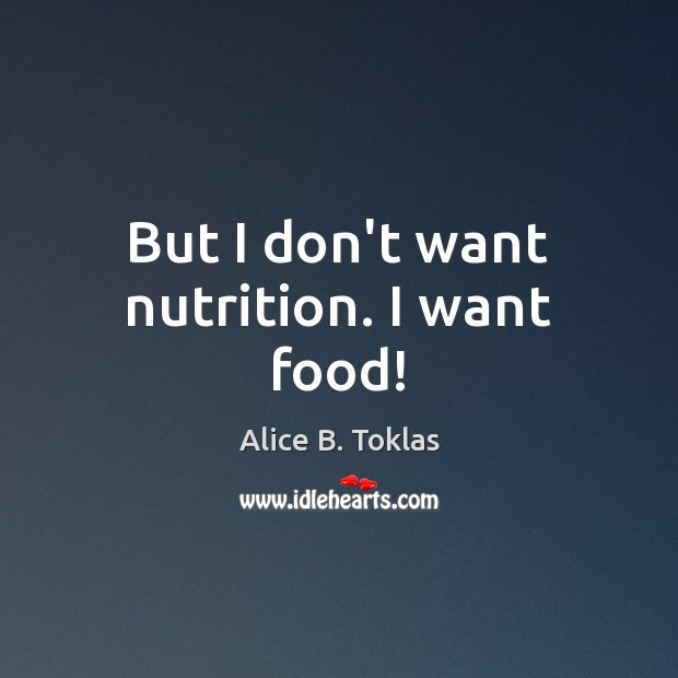 Image, But I don't want nutrition. I want food!