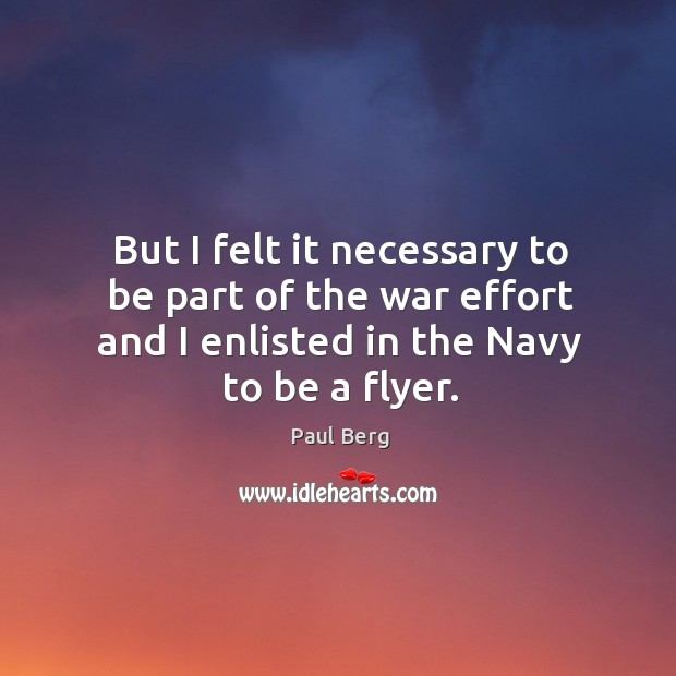But I felt it necessary to be part of the war effort and I enlisted in the navy to be a flyer. Image