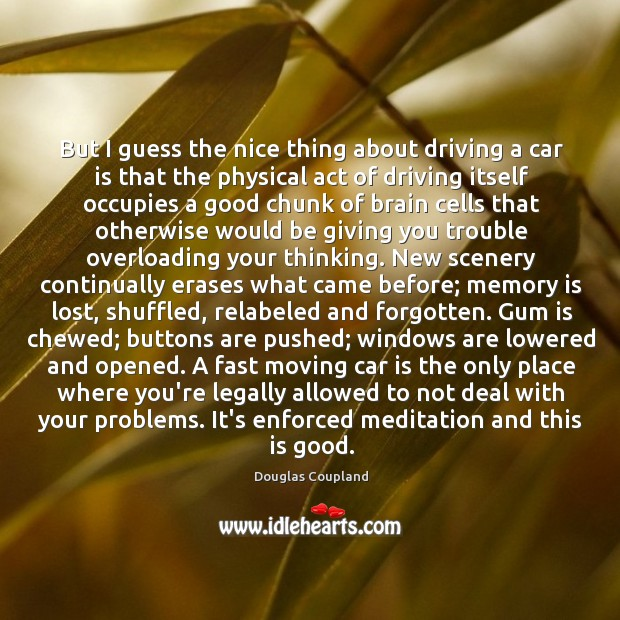 Image about But I guess the nice thing about driving a car is that