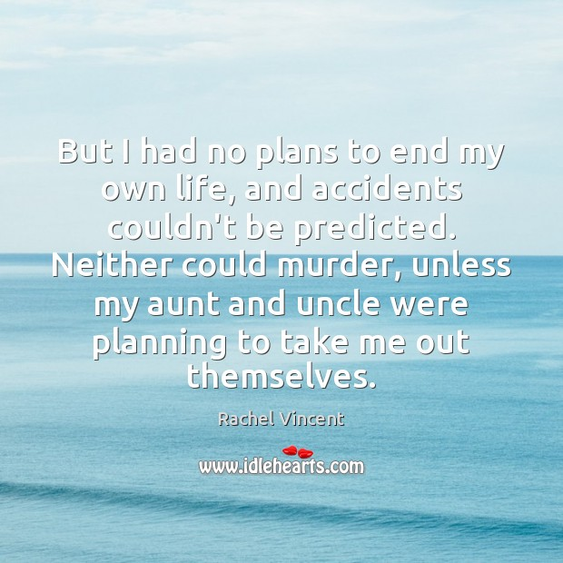 But I had no plans to end my own life, and accidents Rachel Vincent Picture Quote