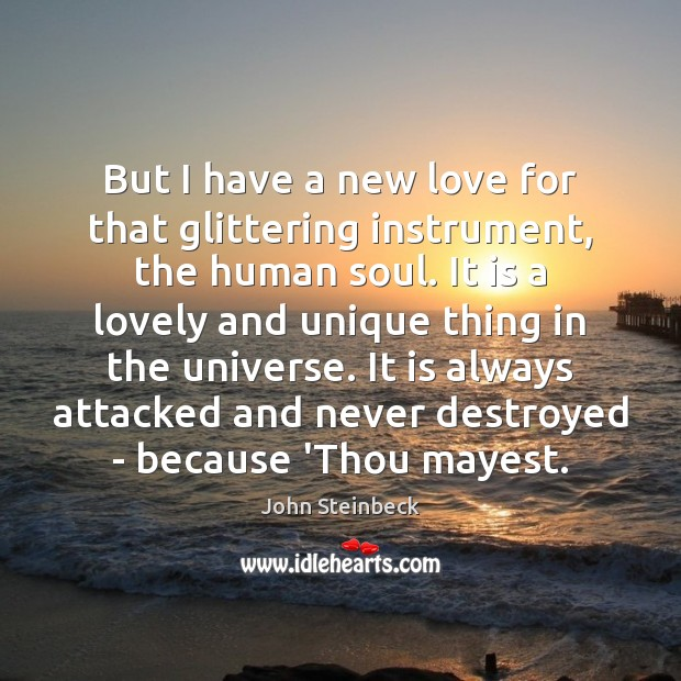 But I have a new love for that glittering instrument, the human John Steinbeck Picture Quote