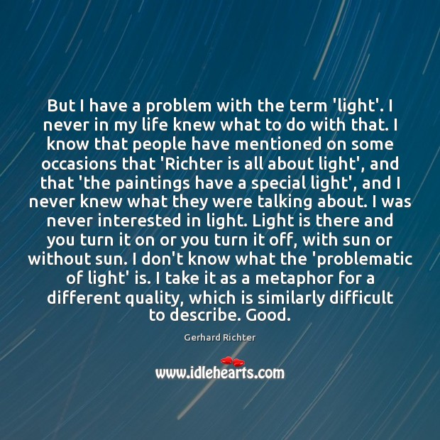 But I have a problem with the term 'light'. I never in Image