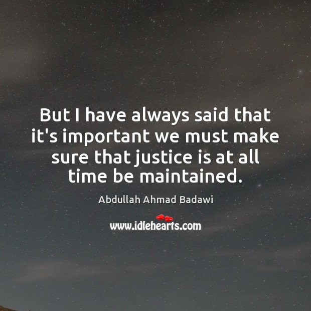 But I have always said that it's important we must make sure Justice Quotes Image