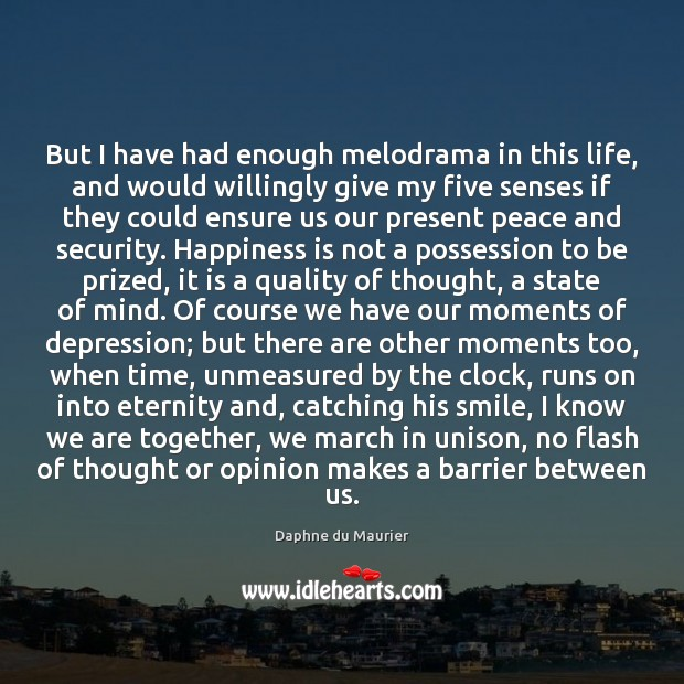 But I have had enough melodrama in this life, and would willingly Daphne du Maurier Picture Quote