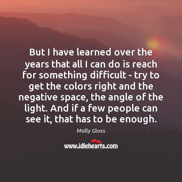 But I have learned over the years that all I can do Image