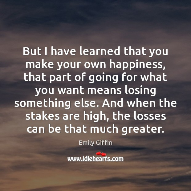 Image, But I have learned that you make your own happiness, that part