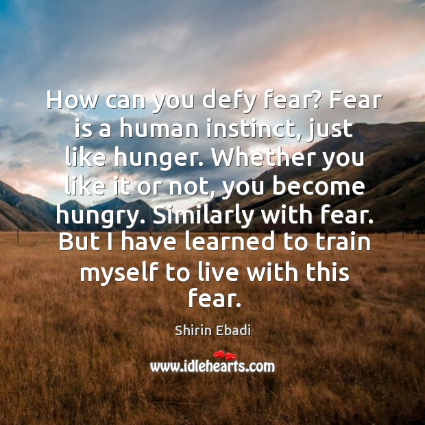 But I have learned to train myself to live with this fear. Image