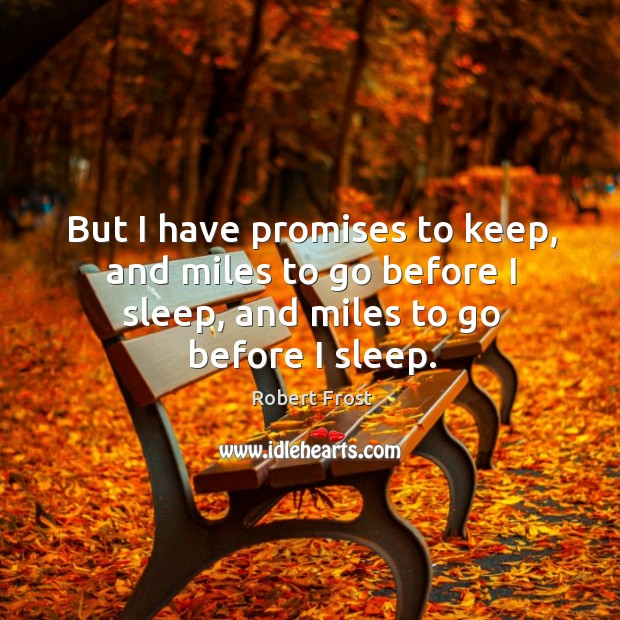 Image, But I have promises to keep, and miles to go before I sleep, and miles to go before I sleep.