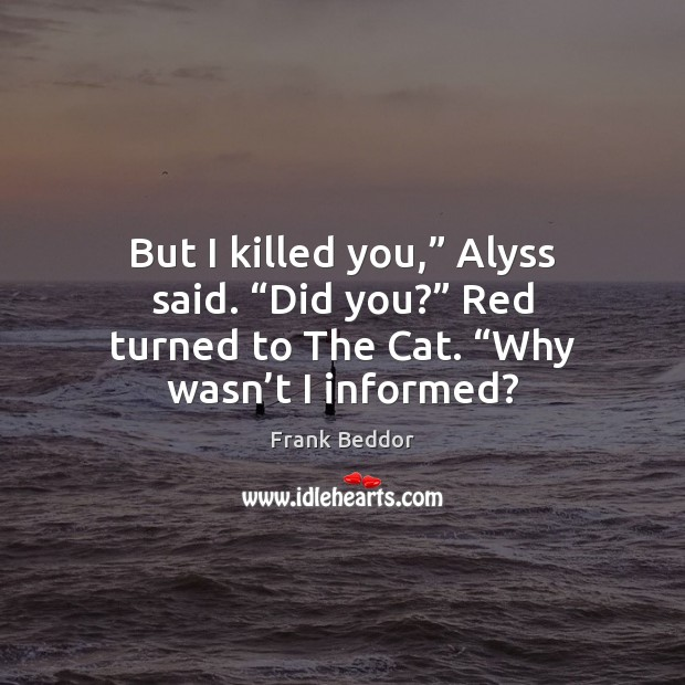 """But I killed you,"""" Alyss said. """"Did you?"""" Red turned to The Image"""