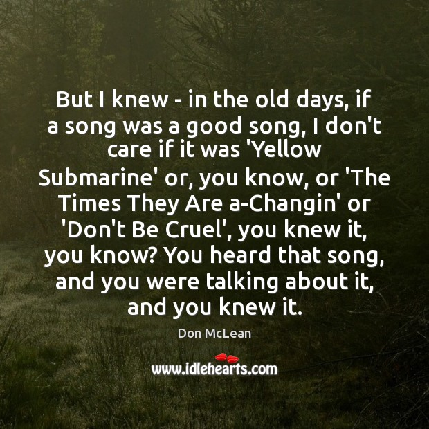 But I knew – in the old days, if a song was Don McLean Picture Quote