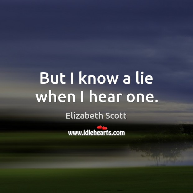 But I know a lie when I hear one. Image