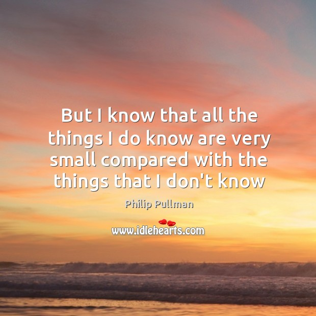 But I know that all the things I do know are very Philip Pullman Picture Quote