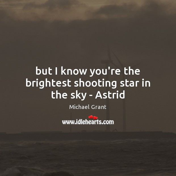 Image, But I know you're the brightest shooting star in the sky – Astrid