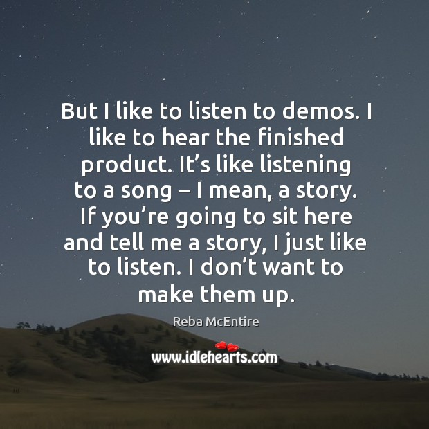 But I like to listen to demos. I like to hear the finished product. Image