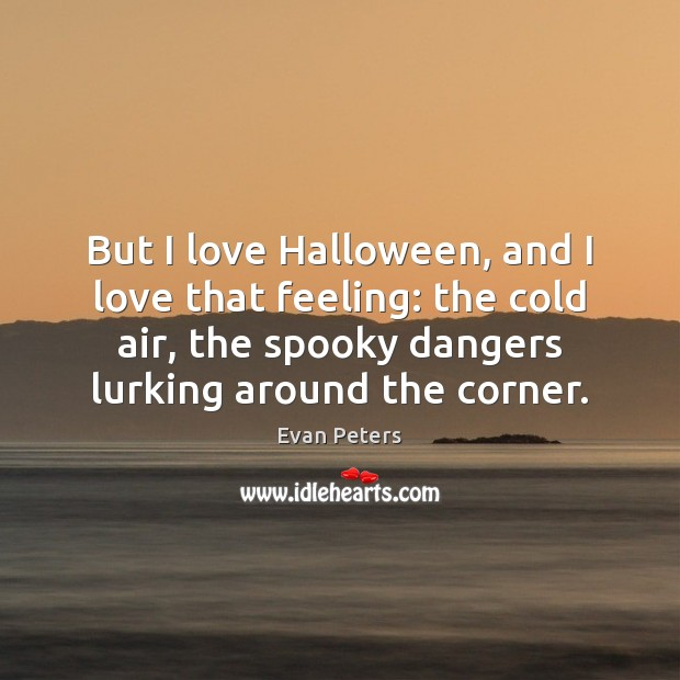 But I love Halloween, and I love that feeling: the cold air, Halloween Quotes Image