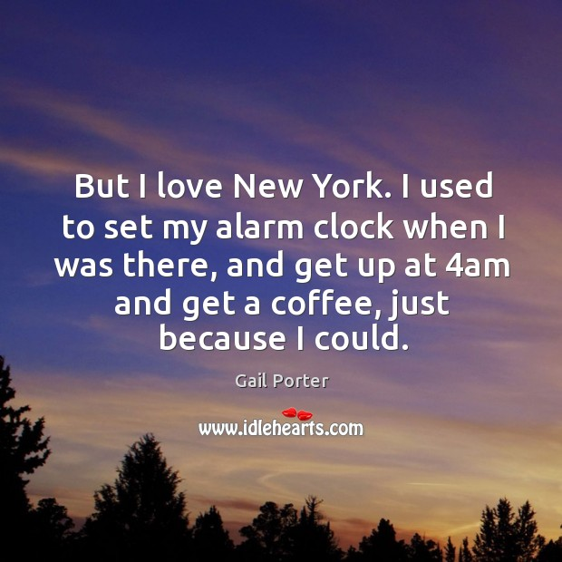But I love new york. I used to set my alarm clock when I was there Image