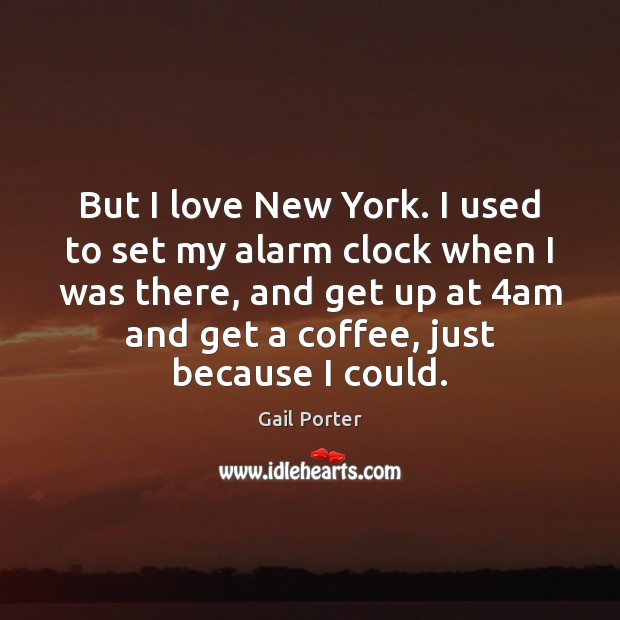 Image, But I love New York. I used to set my alarm clock