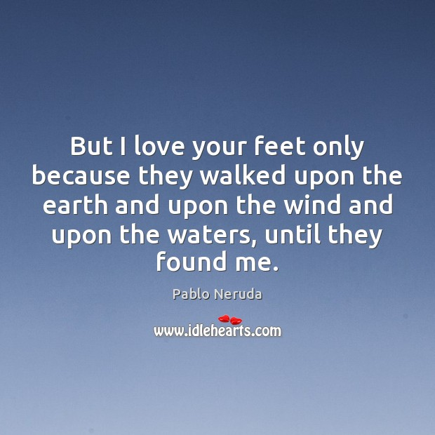 Picture Quote by Pablo Neruda
