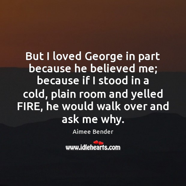 Image, But I loved George in part because he believed me; because if