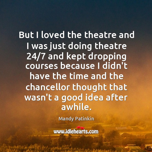 Image, But I loved the theatre and I was just doing theatre 24/7 and