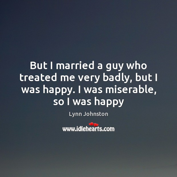 But I married a guy who treated me very badly, but I Image