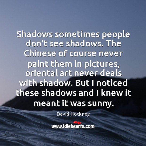 But I noticed these shadows and I knew it meant it was sunny. Image