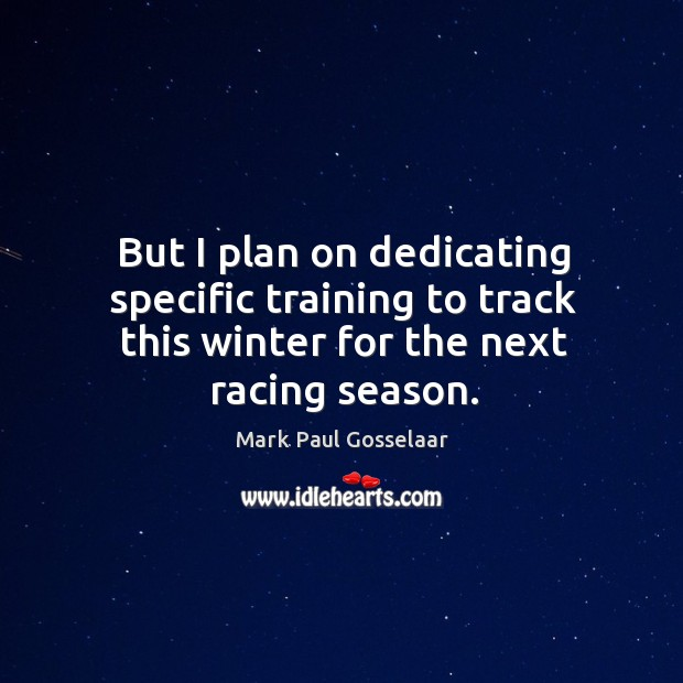 Image, But I plan on dedicating specific training to track this winter for the next racing season.