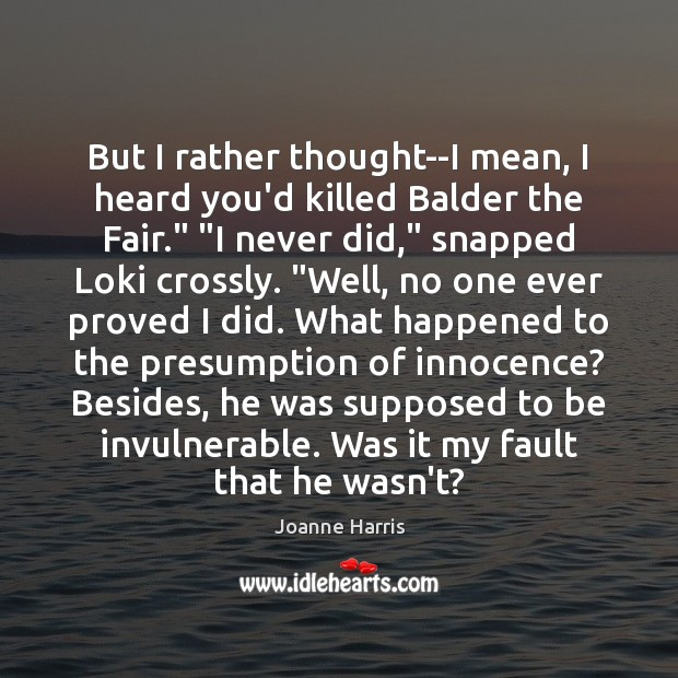 """But I rather thought–I mean, I heard you'd killed Balder the Fair."""" """" Joanne Harris Picture Quote"""