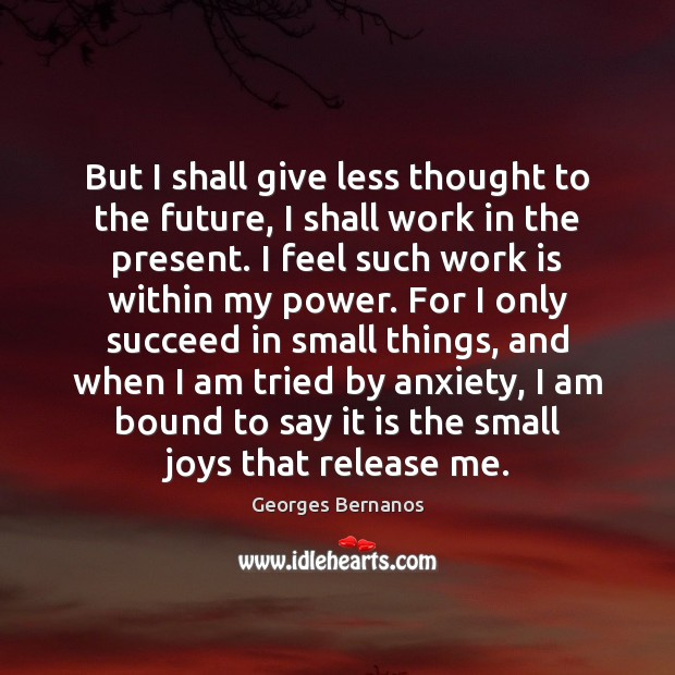 But I shall give less thought to the future, I shall work Georges Bernanos Picture Quote