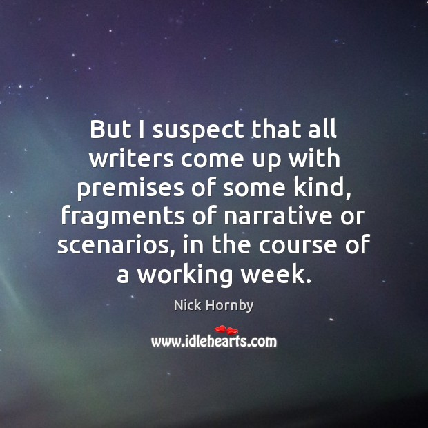 But I suspect that all writers come up with premises of some Image