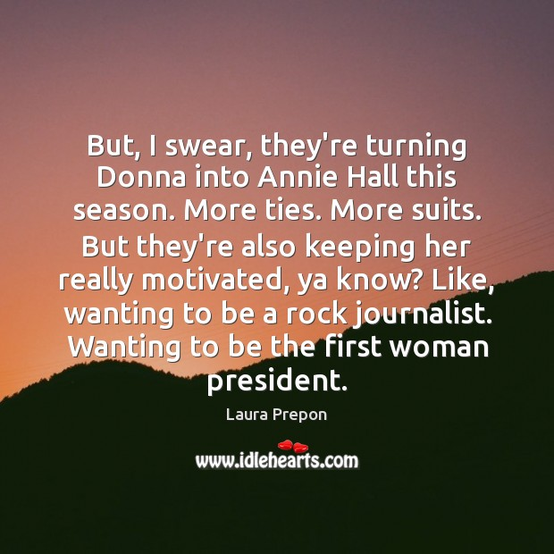 Image, But, I swear, they're turning Donna into Annie Hall this season. More