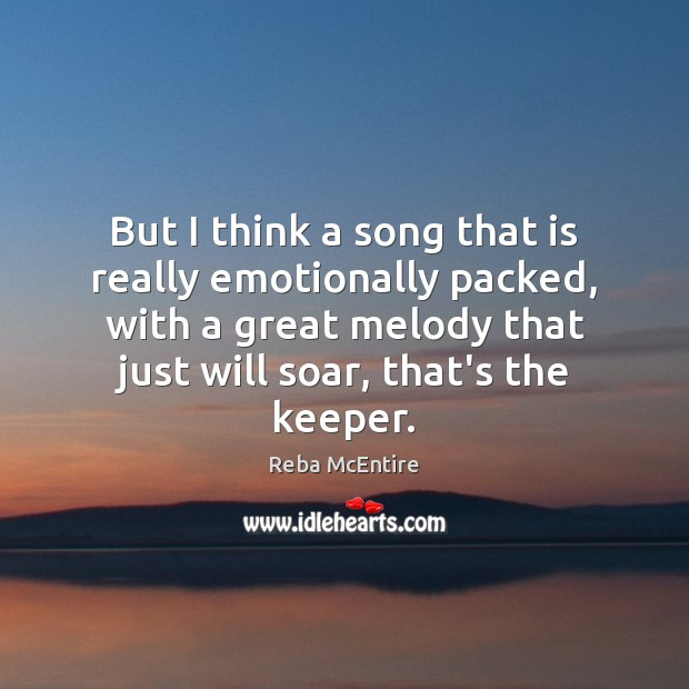But I think a song that is really emotionally packed, with a Reba McEntire Picture Quote