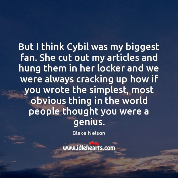 Image, But I think Cybil was my biggest fan. She cut out my