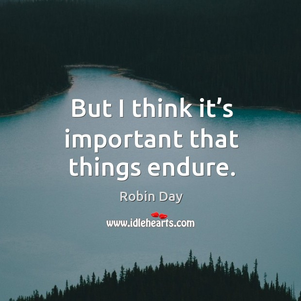 But I think it's important that things endure. Image