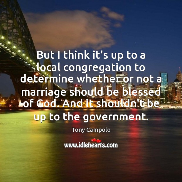 But I think it's up to a local congregation to determine whether Government Quotes Image