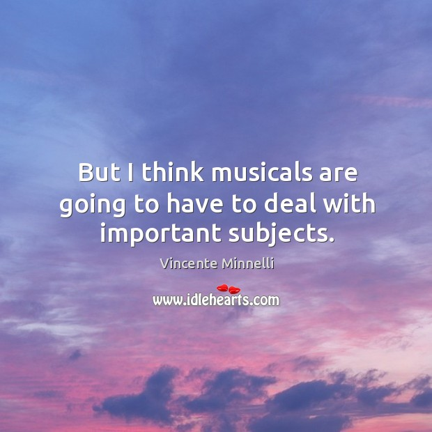 But I think musicals are going to have to deal with important subjects. Image