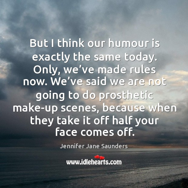 But I think our humour is exactly the same today. Only, we've made rules now. Image